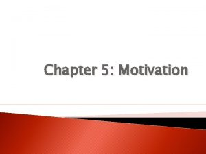 Chapter 5 Motivation What is Motivation Motivation is