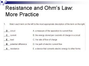 Resistance and Ohms Law More Practice Resistance and