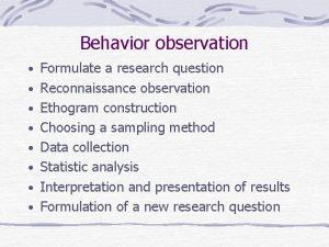 Behavior observation Formulate a research question Reconnaissance observation