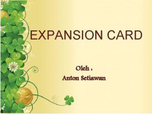 EXPANSION CARD Oleh Anton Setiawan EXPANSION CARD Komponen