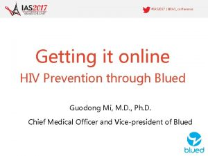IAS 2017 IASconference Getting it online HIV Prevention