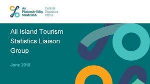 All Island Tourism Statistics Liaison Group June 2018