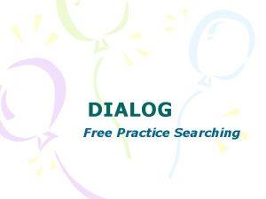 DIALOG Free Practice Searching dialog free practice Dialog