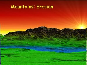 Mountains Erosion Erosion Sediment Regime Sediment regime of