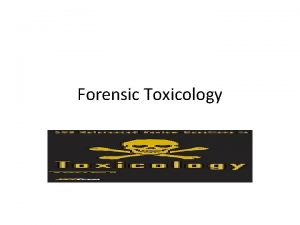 Forensic Toxicology Toxicology Ethyl alcohol the most abused
