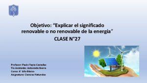 Objetivo Explicar el significado renovable o no renovable
