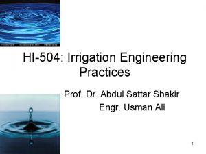 HI504 Irrigation Engineering Practices Prof Dr Abdul Sattar
