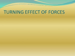 TURNING EFFECT OF FORCES Specification TURNING EFFECT know