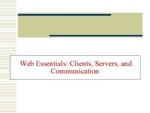 Web Essentials Clients Servers and Communication The Internet