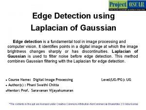 Edge Detection using Laplacian of Gaussian Edge detection