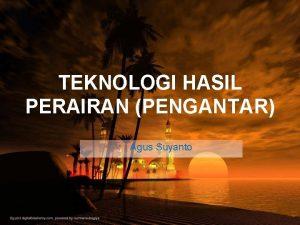 TEKNOLOGI HASIL PERAIRAN PENGANTAR Agus Suyanto Basic of