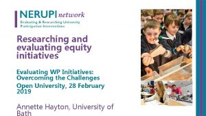 Researching and evaluating equity initiatives Evaluating WP Initiatives