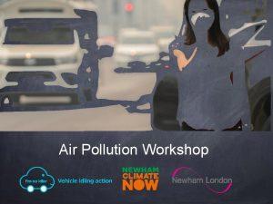 Air Pollution Workshop What is air pollution Air