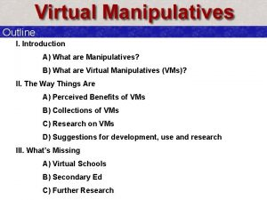 Outline I Introduction A What are Manipulatives B
