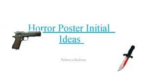 Horror Poster Initial Ideas Rebecca Badmus Props I