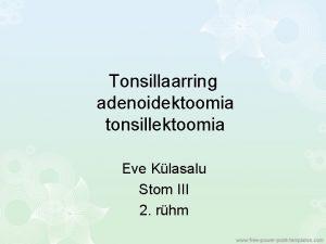Tonsillaarring adenoidektoomia tonsillektoomia Eve Klasalu Stom III 2