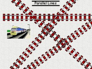 Parallel Lines Angles Between Parallel lines Draw a
