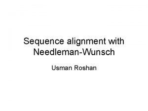Sequence alignment with NeedlemanWunsch Usman Roshan Pairwise alignment