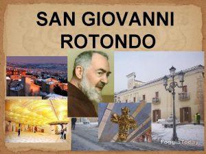 SAN GIOVANNI ROTONDO SAN GIOVANNI ROTONDO San Giovanni