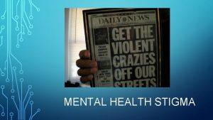 MENTAL HEALTH STIGMA WHAT IS MENTAL HEALTH STIGMA