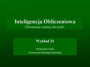 Inteligencja Obliczeniowa Otwieranie czarnej skrzynki Wykad 21 Wodzisaw