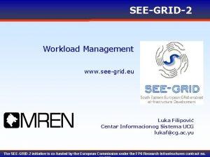 SEEGRID2 Workload Management www seegrid eu Luka Filipovi