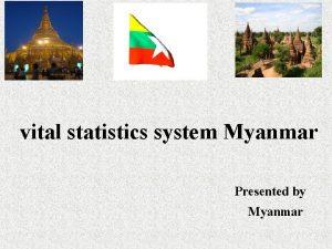 vital statistics system Myanmar Presented by Myanmar Central