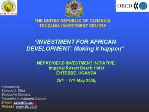 THE UNITED REPUBLIC OF TANZANIA INVESTMENT CENTRE INVESTMENT