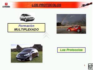 LOS PROTOCOLOS Formacin MULTIPLEXADO Los Protocolos 1 LOS