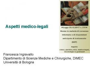 Aspetti medicolegali Francesca Ingravallo Dipartimento di Scienze Mediche