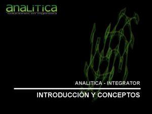 ANALITICA INTEGRATOR INTRODUCCIN Y CONCEPTOS ANALITICA INTEGRATOR OBJETIVO