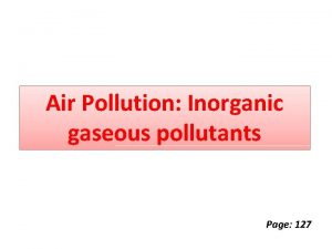 Air Pollution Inorganic gaseous pollutants Page 127 By