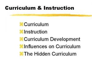 Curriculum Instruction z Curriculum z Instruction z Curriculum