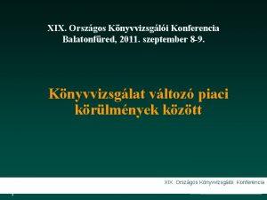 XIX Orszgos Knyvvizsgli Konferencia Balatonfred 2011 szeptember 8