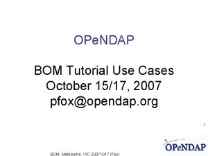 OPe NDAP BOM Tutorial Use Cases October 1517