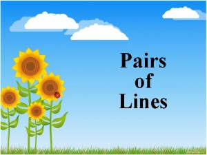 Pairs of Lines 1 Parallel Lines Parallel lines