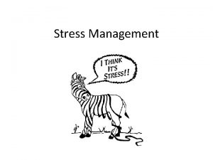 Stress Management What is stress Stress is the