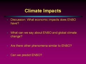 Climate Impacts Discussion What economic impacts does ENSO