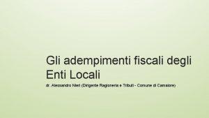 Gli adempimenti fiscali degli Enti Locali dr Alessandro