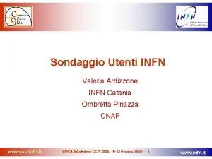 Sondaggio Utenti INFN Valeria Ardizzone INFN Catania Ombretta