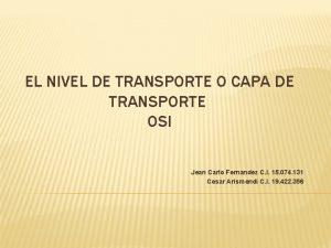 EL NIVEL DE TRANSPORTE O CAPA DE TRANSPORTE