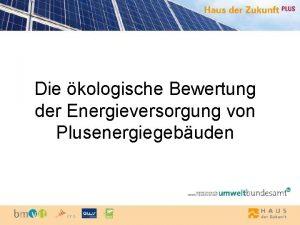 Die kologische Bewertung der Energieversorgung von Plusenergiegebuden Inhalt