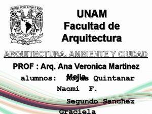 UNAM Facultad de Arquitectura ARQUITECTURA AMBIENTE Y CIUDAD