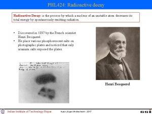 PHL 424 Radioactive decay Radioactive Decay is the