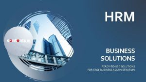 HRM BUSINESS SOLUTIONS READYTOUSE SOLUTIONS FOR EASY BUSINESS