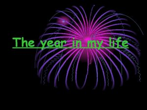 The year in my life January In January