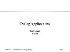 Dialog Applications Jim Fawcett Su 99 CSE 791