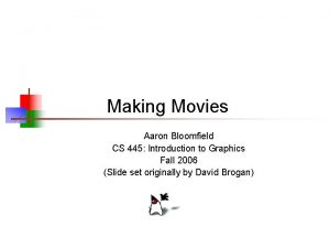 Making Movies Aaron Bloomfield CS 445 Introduction to