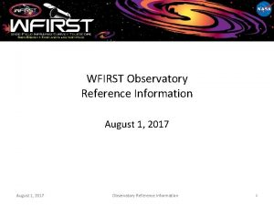 WFIRST Observatory Reference Information August 1 2017 Observatory
