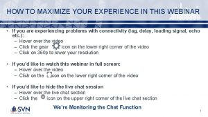 HOW TO MAXIMIZE YOUR EXPERIENCE IN THIS WEBINAR